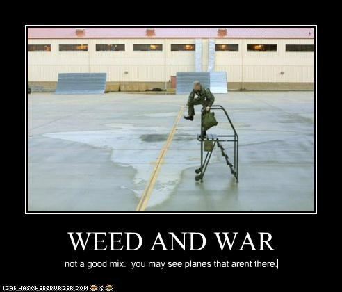 WEED AND WAR not a good mix. you may see planes that arent there.