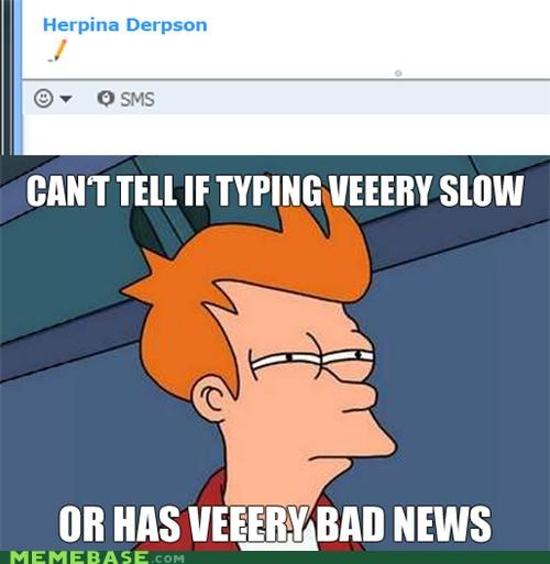 bad news break up fry slow typing - 5246551296