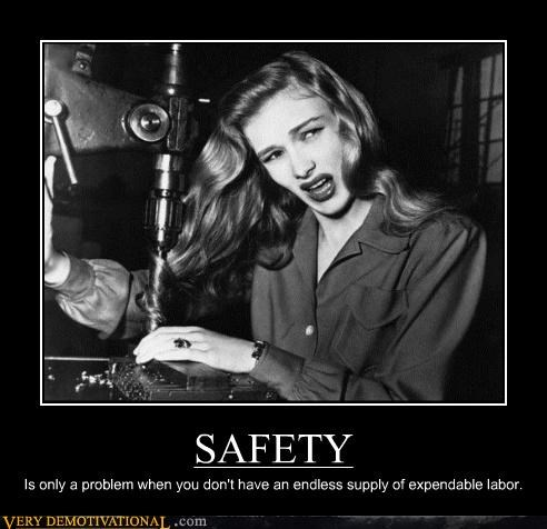 SAFETY Is only a problem when you don't have an endless supply of expendable labor.