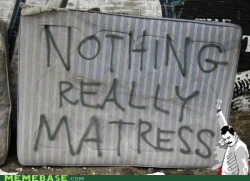 bohemian rhapsody,dump,freddie mercury,matters,mattress,puns,queen,Rage Comics
