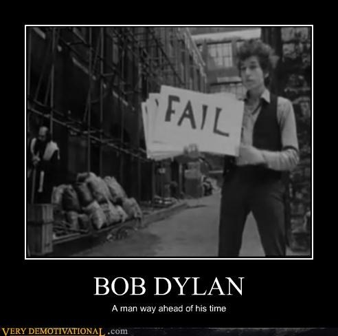 ahead of your time bob dylan FAIL hilarious sign - 5248419840