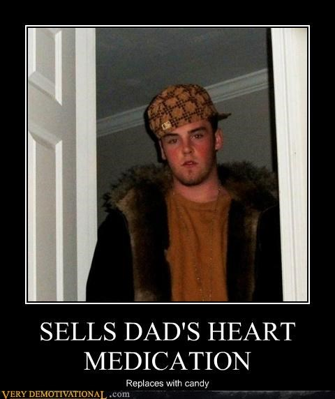 idiots,medication,Scumbag Steve