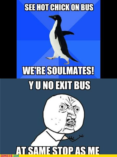 bus,socially,soulmates,the internets,Y U No Guy