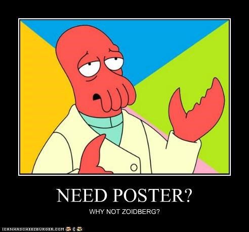 NEED POSTER? WHY NOT ZOIDBERG?