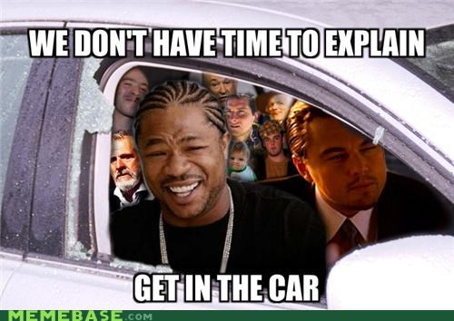 car,explain,get in,girls,Memes,time,yo dawg
