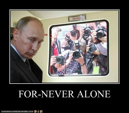 cameras,forever alone,Memes,paparazzi,political pictures,press,Pundit Kitchen,Sad,Vladimir Putin