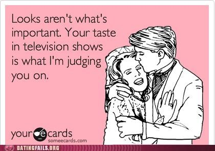 attractive ecard judgment looks standards television We Are Dating