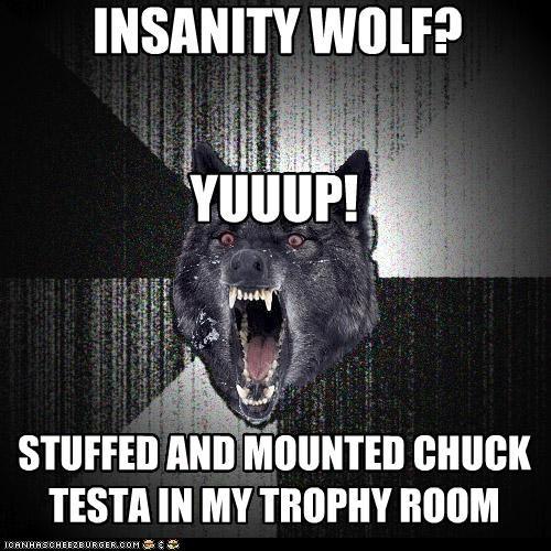 Chuck Testa Insanity Wolf nope - 5254173696