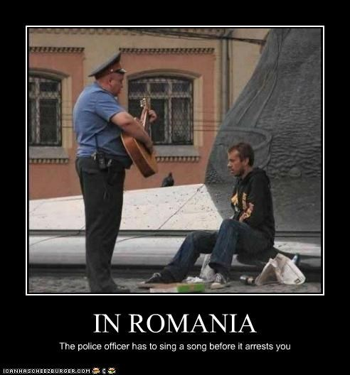 IN ROMANIA The police officer has to sing a song before it arrests you