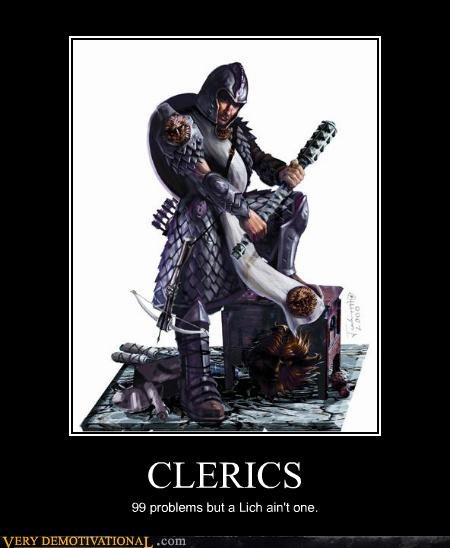 clerics,dd,lich,nerds,Pure Awesome
