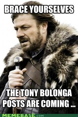 mods are jerks posts tony bologna Winter Is Coming - 5255774720