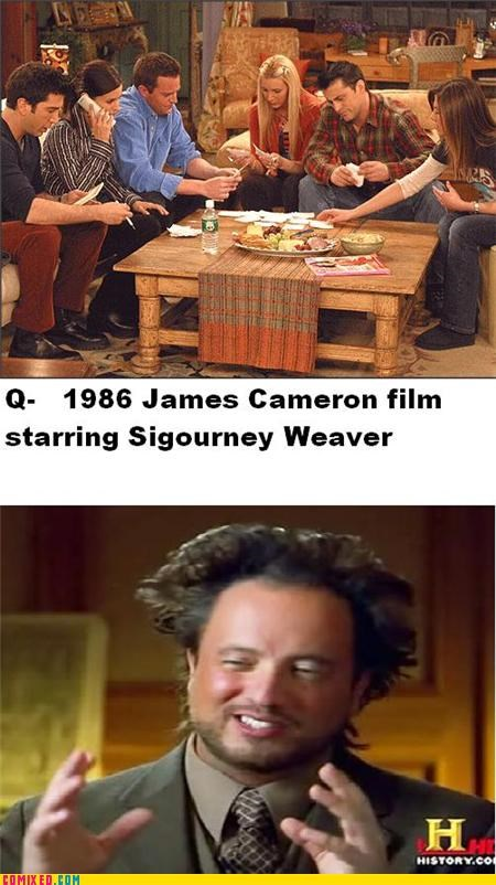 Aliens,friends,james cameron,meme,sigourney weaver,the internets