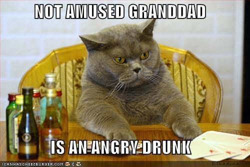 NOT AMUSED GRANDDAD IS AN ANGRY DRUNK - Cheezburger - Funny