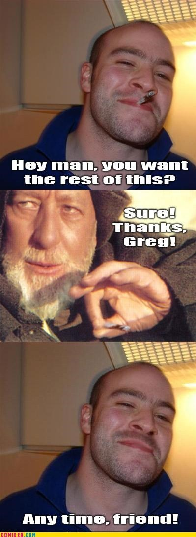 friends Good Guy Greg joint sharing star wars the internets want the rest
