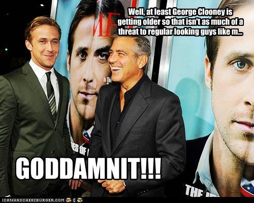 Well, at least George Clooney is getting older so that isn't as much of a threat to regular looking guys like m... GODDAMNIT!!!