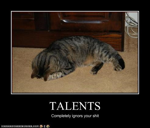 TALENTS Completely ignors your shit