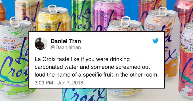 Tweets about La Croix that may trigger some folks | Jill Twiss @jilltwiss Cran-raspberry La Croix tastes like officemate is putting on lotion. 12:36 PM Feb 1, 2018 116 21 people are talking about this