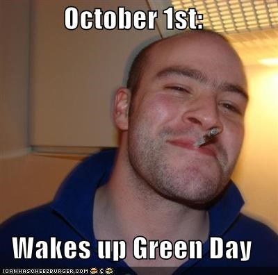 October 1st: Wakes up Green Day