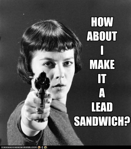 best of the week,delicious,gun,historic lols,lead sandwich,make me a sandwich,sandwich,woman