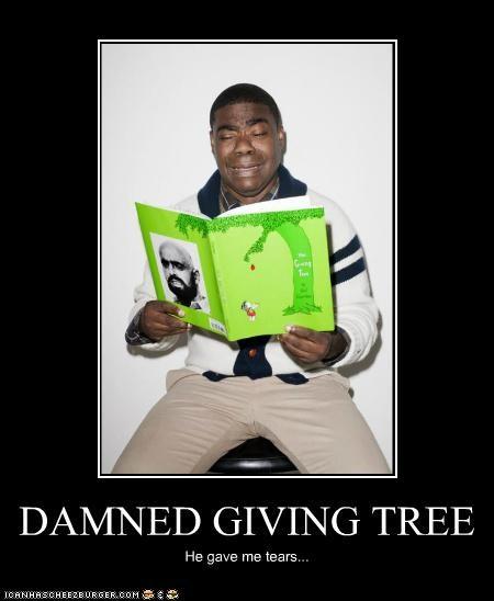 DAMNED GIVING TREE He gave me tears...