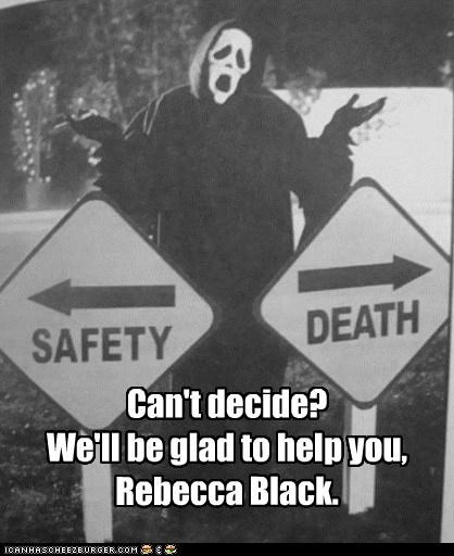 Death,decide,Rebecca Black,roflrazzi,safety,tough decision,vote