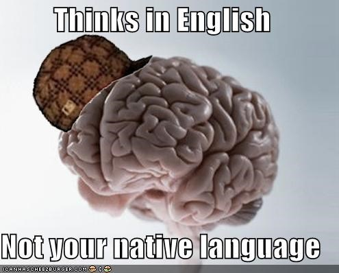 english,language,native,scumbag brain