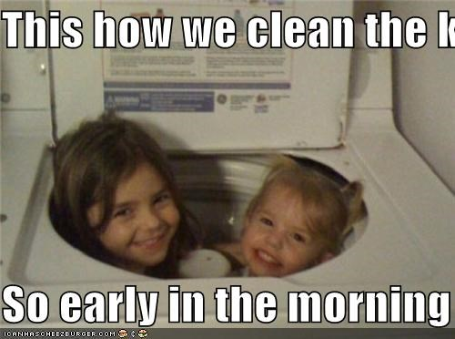 This How We Clean The Kids So Early In The Morning Cheezburger