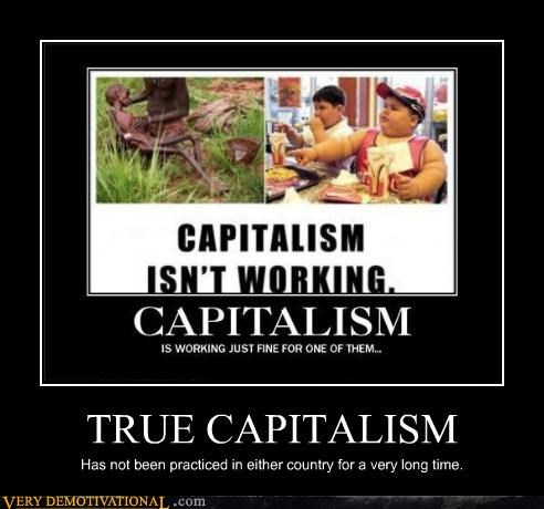 TRUE CAPITALISM Has not been practiced in either country for a very long time.
