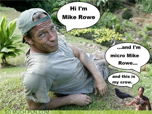 crow,Hall of Fame,homophone,homophones,inceptipun,lolwut,micro,mike rowe,my
