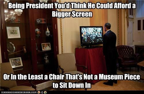Being President You'd Think He Could Afford a Bigger Screen Or In the Least a Chair That's Not a Museum Piece to Sit Down In