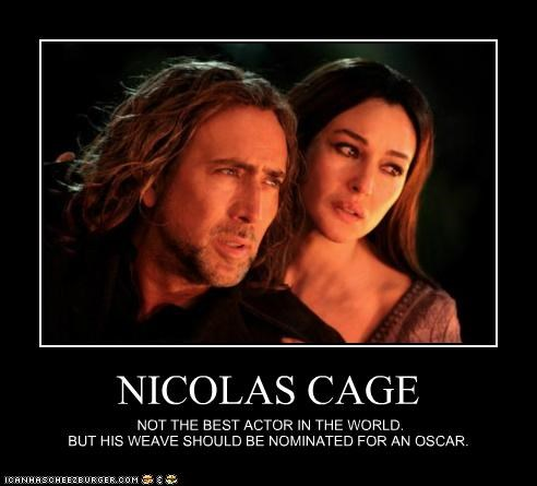 NICOLAS CAGE NOT THE BEST ACTOR IN THE WORLD. BUT HIS WEAVE SHOULD BE NOMINATED FOR AN OSCAR.