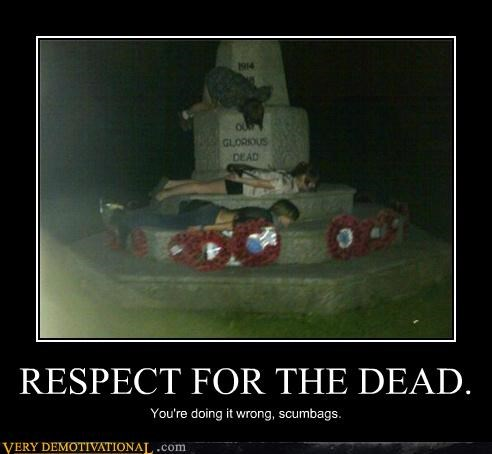 RESPECT FOR THE DEAD. You're doing it wrong, scumbags.