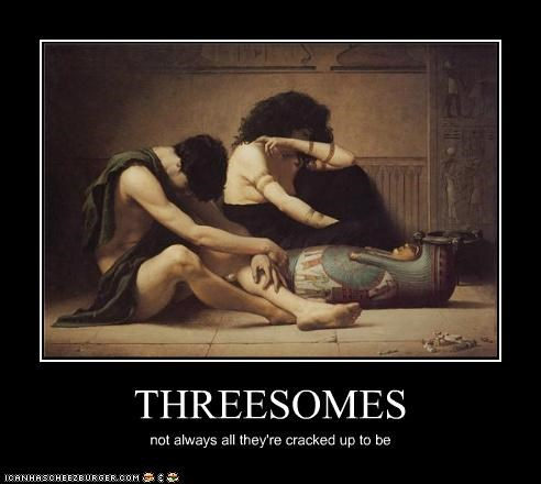 THREESOMES not always all they're cracked up to be