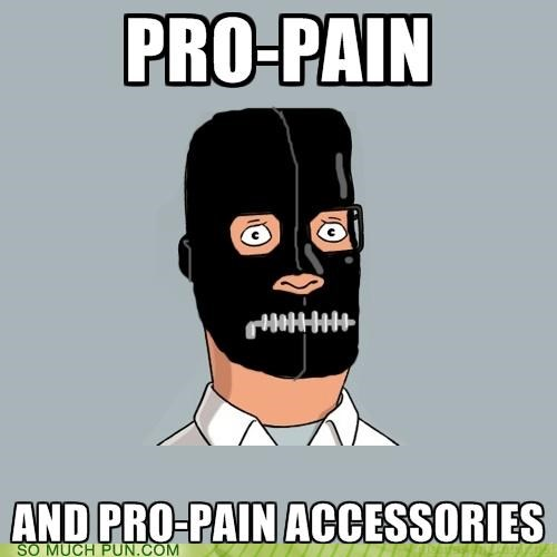 accessories,bdsm,double meaning,Hall of Fame,homophones,King of the hill,literalism,pain,pro,propane