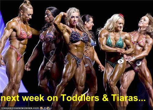 body builders,female body builders,gross,im-not-hungry-anymore,spray tans,toddlers-tiaras,toddlers and tiaras