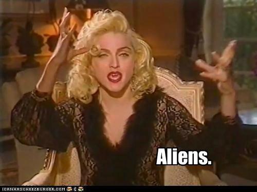 singers,Aliens,derp,Madonna,Memes