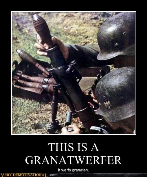 THIS IS A GRANATWERFER It werfs granaten.