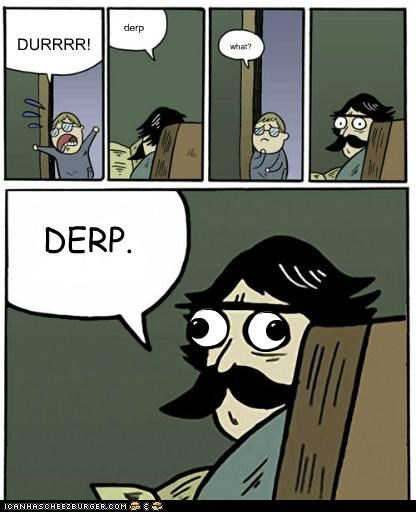 advice best of week derp derpy dad durrr Interweb meme what