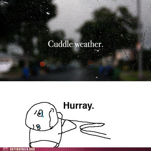 cuddling forever alone Pillow rain We Are Dating