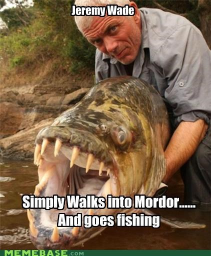 fishing,jeremy wade,lures,Memes,mordor,walk