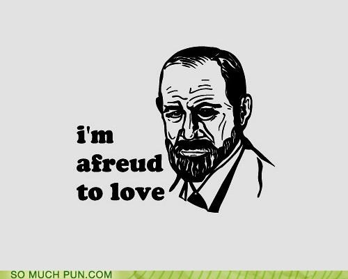 afraid,freud,literalism,love,Sigmund Freud,similar sounding