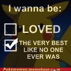 check yes I wanna be the very best love loved Memes overrated pikachu pokemon theme - 5281524736