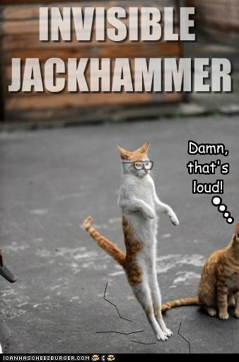 INVISIBLE JACKHAMMER ____ ____ ____ ____ ____ ____ ____ ____ ____ ____ ____ ____ Damn, that's loud! $ __