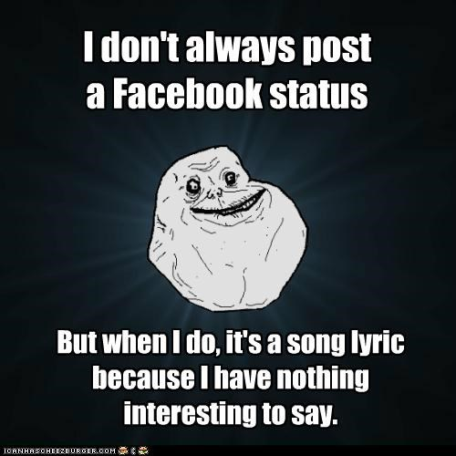 facebook,forever alone,friends,interesting,lyric,status