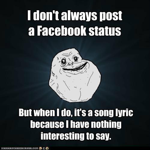 facebook forever alone friends interesting lyric status - 5284959232