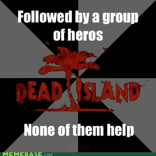 Dead Island help heroes Memes numbers strength video games - 5285100288