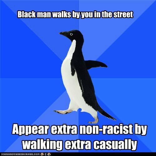 Black man walks by you in the street Appear extra non-racist by walking extra casually