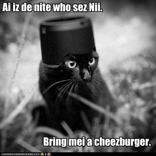 bring,caption,captioned,cat,cheeseburger,Command,do want,hat,knight,knights who say ni,me,monty python,monty python and the holy grail,ni,noms,request