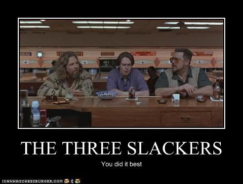 THE THREE SLACKERS You did it best