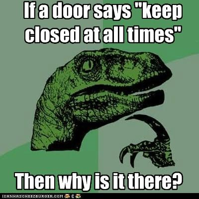 all times,closed,door,opposite day,philosoraptor,reasons,why